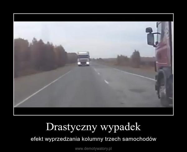 Drastyczny wypadek – efekt wyprzedzania kolumny trzech samochodów