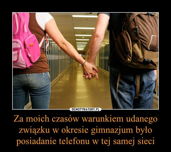 Za moich czasów warunkiem udanego związku w okresie gimnazjum było posiadanie telefonu w tej samej sieci –