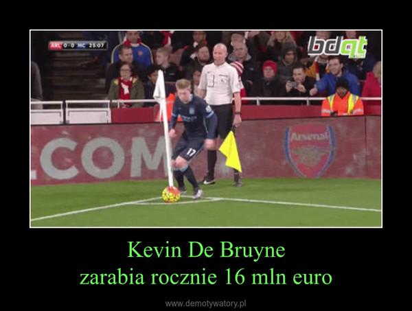 Kevin De Bruynezarabia rocznie 16 mln euro –