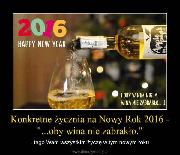 """Konkretne życznia na Nowy Rok 2016 - """"...oby wina nie zabrakło."""" – ...tego Wam wszystkim życzę w tym nowym roku"""