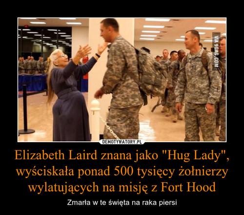 """Elizabeth Laird znana jako """"Hug Lady"""", wyściskała ponad 500 tysięcy żołnierzy wylatujących na misję z Fort Hood"""
