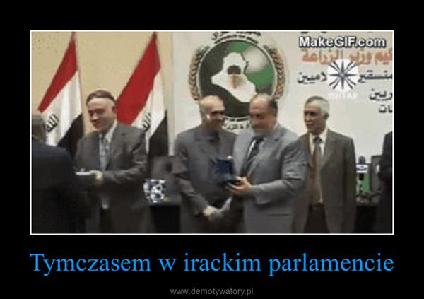 Tymczasem w irackim parlamencie –