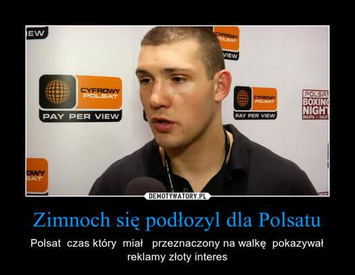 Zimnoch się podłozyl dla Polsatu