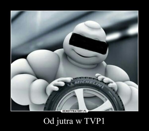 Od jutra w TVP1 –
