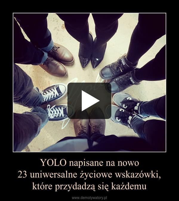 YOLO napisane na nowo23 uniwersalne życiowe wskazówki, które przydadzą się każdemu –