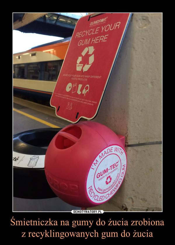 Śmietniczka na gumy do żucia zrobiona z recyklingowanych gum do żucia –