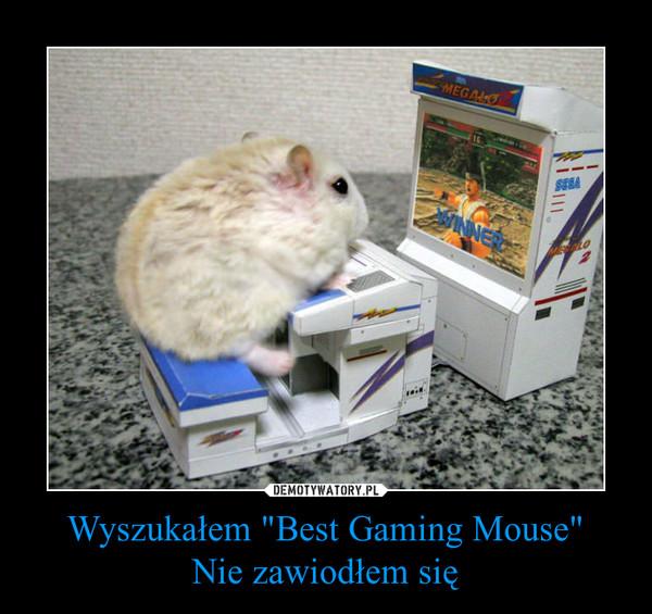 """Wyszukałem """"Best Gaming Mouse""""Nie zawiodłem się –"""
