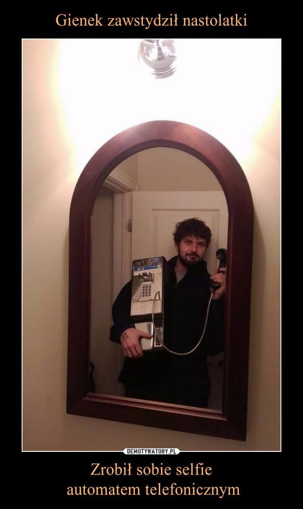 Zrobił sobie selfie automatem telefonicznym –