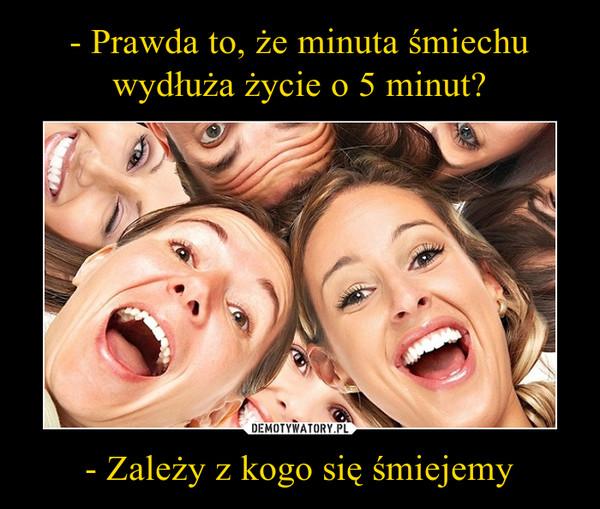 - Zależy z kogo się śmiejemy –