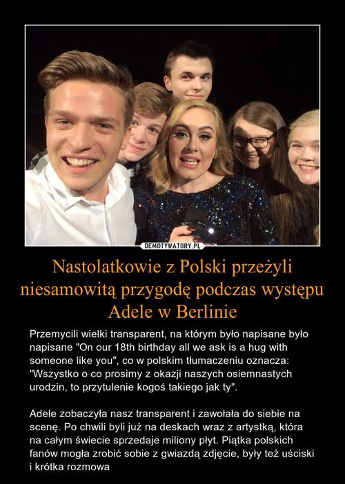 Nastolatkowie z Polski przeżyli niesamowitą przygodę podczas występu Adele w Berlinie