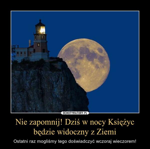 Nie zapomnij! Dziś w nocy Księżyc będzie widoczny z Ziemi – Ostatni raz mogliśmy tego doświadczyć wczoraj wieczorem!