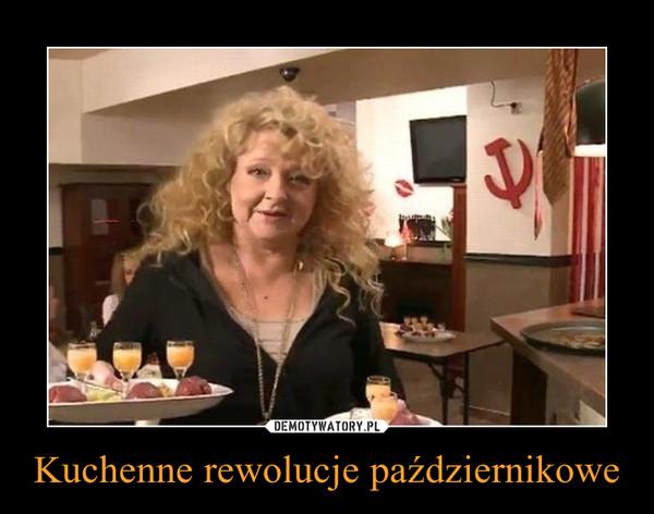 Kuchenne rewolucje październikowe –