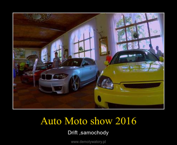 Auto Moto show 2016 – Drift ,samochody