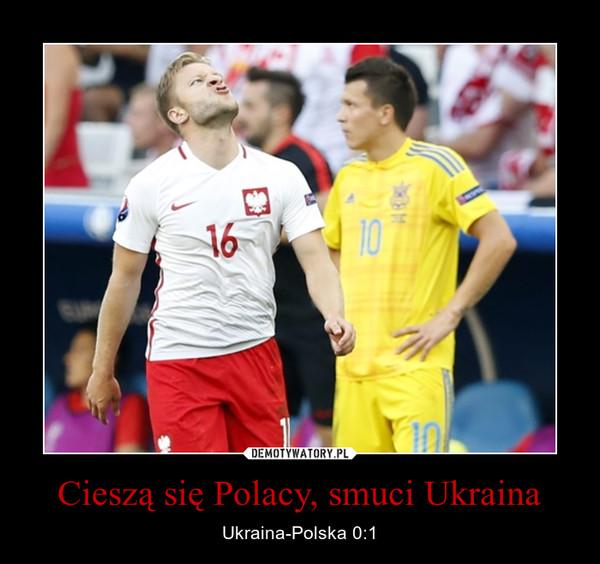 Cieszą się Polacy, smuci Ukraina – Ukraina-Polska 0:1