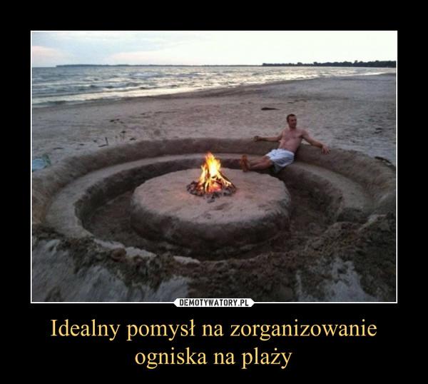 Idealny pomysł na zorganizowanieogniska na plaży –