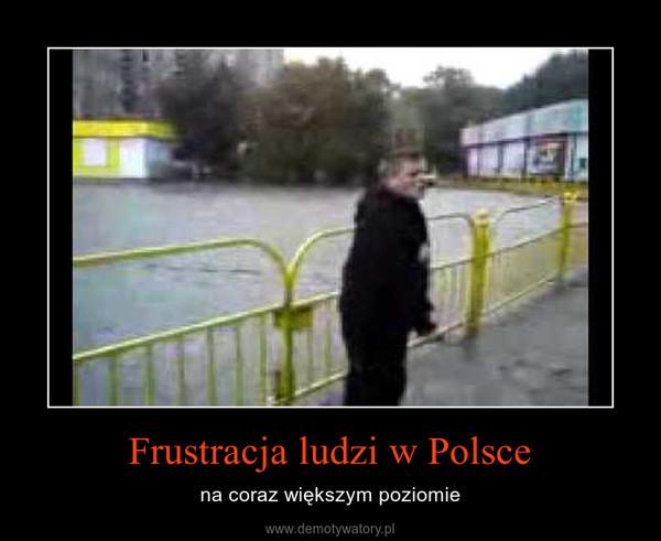 Frustracja ludzi w Polsce – na coraz większym poziomie