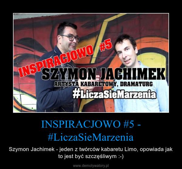 INSPIRACJOWO #5 - #LiczaSieMarzenia – Szymon Jachimek - jeden z twórców kabaretu Limo, opowiada jak to jest być szczęśliwym :-)