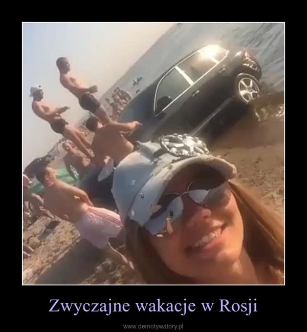 Zwyczajne wakacje w Rosji –