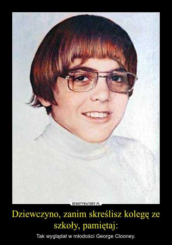 Dziewczyno, zanim skreślisz kolegę ze szkoły, pamiętaj: – Tak wyglądał w młodości George Clooney.