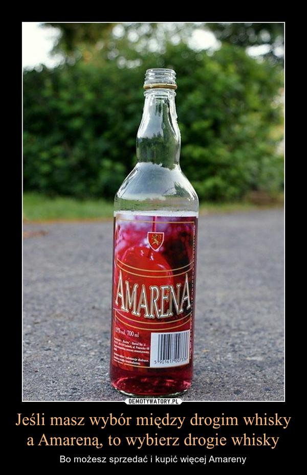 Jeśli masz wybór między drogim whisky a Amareną, to wybierz drogie whisky – Bo możesz sprzedać i kupić więcej Amareny