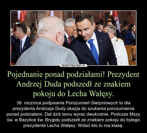 Pojednanie ponad podziałami! Prezydent Andrzej Duda podszedł ze znakiem pokoju do Lecha Wałęsy.