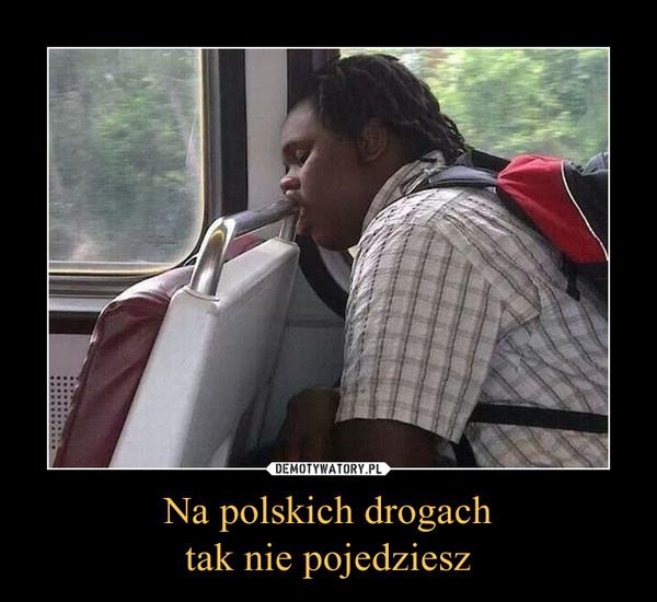 Na polskich drogachtak nie pojedziesz –
