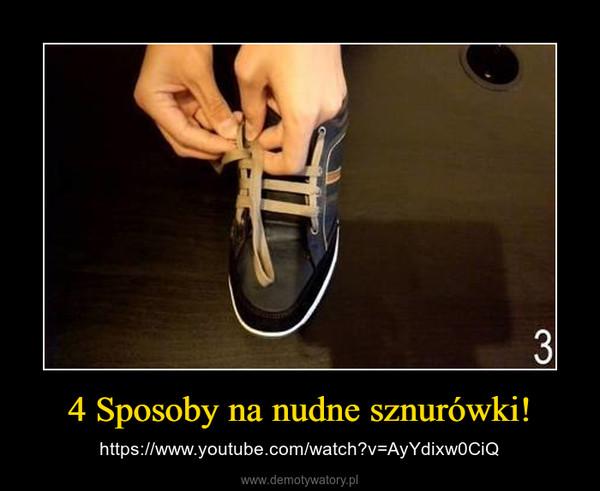 4 Sposoby na nudne sznurówki! – https://www.youtube.com/watch?v=AyYdixw0CiQ