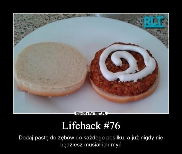 Lifehack #76 – Dodaj pastę do zębów do każdego posiłku, a już nigdy nie będziesz musiał ich myć