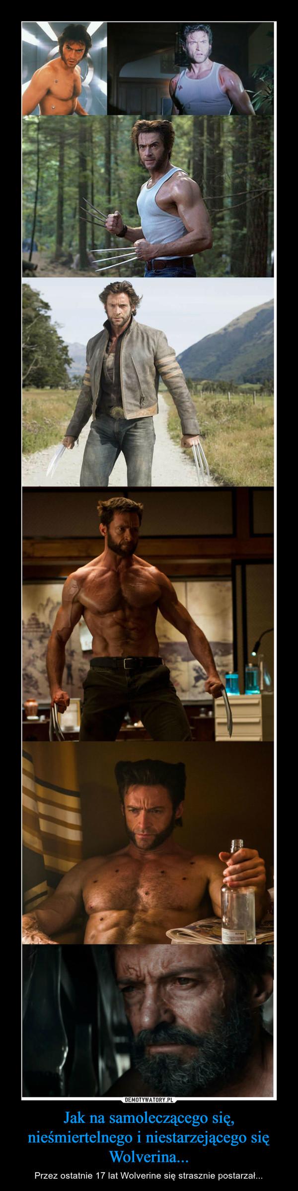 Jak na samoleczącego się, nieśmiertelnego i niestarzejącego się Wolverina... – Przez ostatnie 17 lat Wolverine się strasznie postarzał...