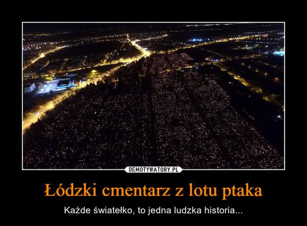 Łódzki cmentarz z lotu ptaka – Każde światełko, to jedna ludzka historia...