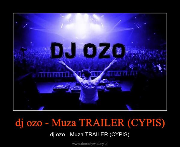 dj ozo - Muza TRAILER (CYPIS) – dj ozo - Muza TRAILER (CYPIS)