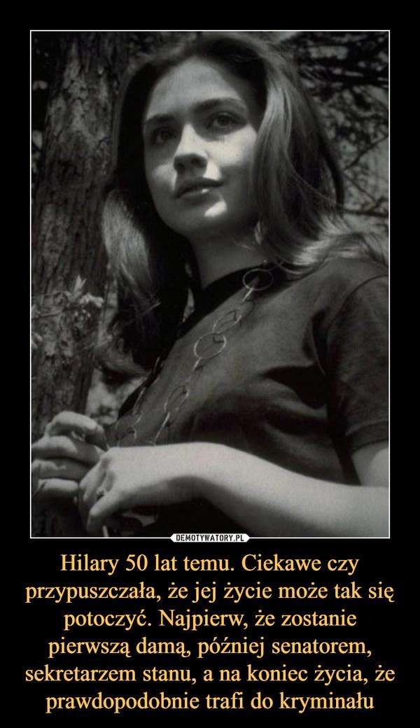 Hilary 50 lat temu. Ciekawe czy przypuszczała, że jej życie może tak się potoczyć. Najpierw, że zostanie pierwszą damą, później senatorem, sekretarzem stanu, a na koniec życia, że prawdopodobnie trafi do kryminału –