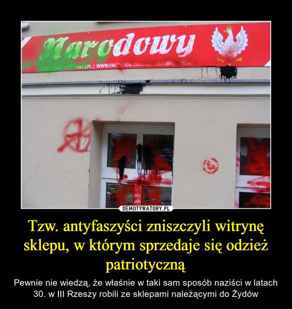 Tzw. antyfaszyści zniszczyli witrynę sklepu, w którym sprzedaje się odzież patriotyczną – Pewnie nie wiedzą, że właśnie w taki sam sposób naziści w latach 30. w III Rzeszy robili ze sklepami należącymi do Żydów