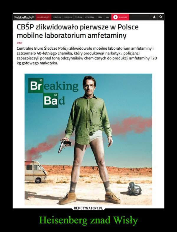 Heisenberg znad Wisły –