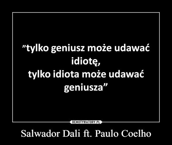Salwador Dali ft. Paulo Coelho –