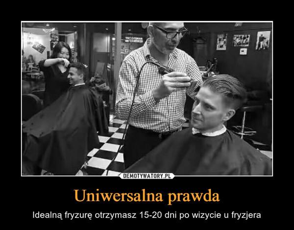 Uniwersalna prawda – Idealną fryzurę otrzymasz 15-20 dni po wizycie u fryzjera