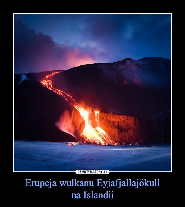 Erupcja wulkanu Eyjafjallajökullna Islandii –
