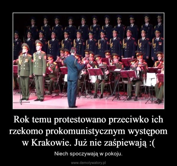 Rok temu protestowano przeciwko ich rzekomo prokomunistycznym występom w Krakowie. Już nie zaśpiewają :( – Niech spoczywają w pokoju.