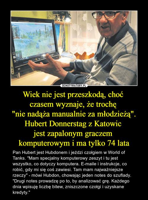 """Wiek nie jest przeszkodą, choć  czasem wyznaje, że trochę  """"nie nadąża manualnie za młodzieżą"""". Hubert Donnerstag z Katowic  jest zapalonym graczem  komputerowym i ma tylko 74 lata"""