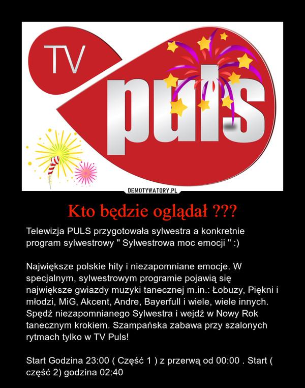 """Kto będzie oglądał ??? – Telewizja PULS przygotowała sylwestra a konkretnie program sylwestrowy """" Sylwestrowa moc emocji """" :)Największe polskie hity i niezapomniane emocje. W specjalnym, sylwestrowym programie pojawią się największe gwiazdy muzyki tanecznej m.in.: Łobuzy, Piękni i młodzi, MiG, Akcent, Andre, Bayerfull i wiele, wiele innych. Spędź niezapomnianego Sylwestra i wejdź w Nowy Rok tanecznym krokiem. Szampańska zabawa przy szalonych rytmach tylko w TV Puls!Start Godzina 23:00 ( Część 1 ) z przerwą od 00:00 . Start ( część 2) godzina 02:40"""