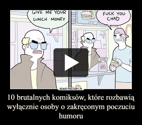 10 brutalnych komiksów, które rozbawią wyłącznie osoby o zakręconym poczuciu humoru –