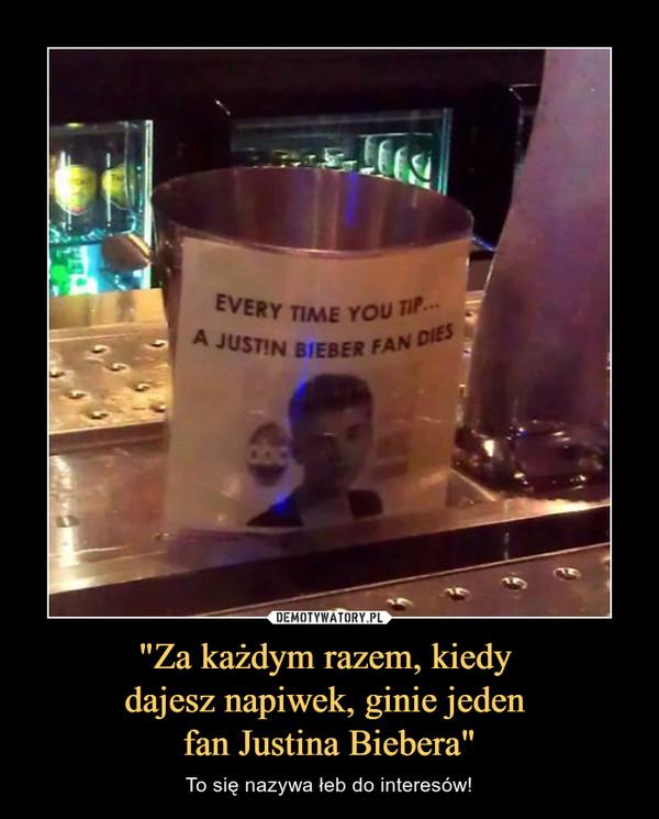 """""""Za każdym razem, kiedy dajesz napiwek, ginie jeden fan Justina Biebera"""" – To się nazywa łeb do interesów!"""