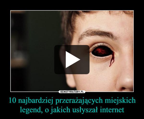 10 najbardziej przerażających miejskich legend, o jakich usłyszał internet –