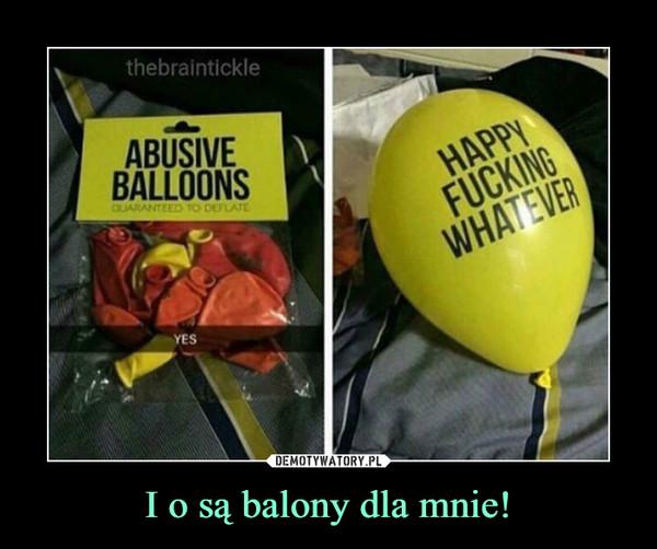 I o są balony dla mnie! –