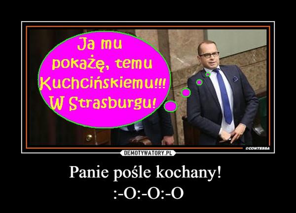 Panie pośle kochany! :-O:-O:-O –