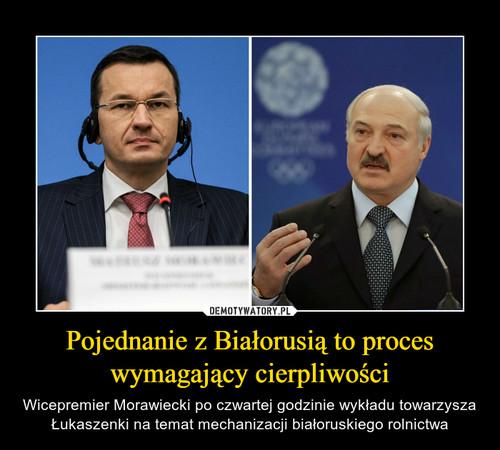 Pojednanie z Białorusią to proces wymagający cierpliwości