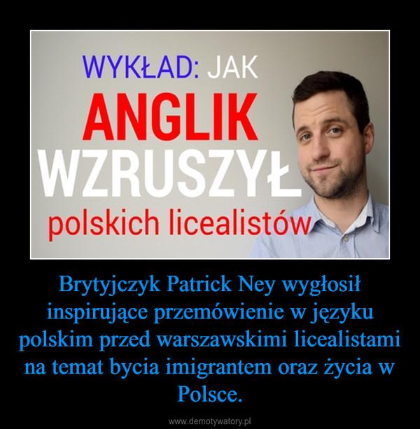 Brytyjczyk Patrick Ney wygłosił inspirujące przemówienie w języku polskim przed warszawskimi licealistami na temat bycia imigrantem oraz życia w Polsce. –