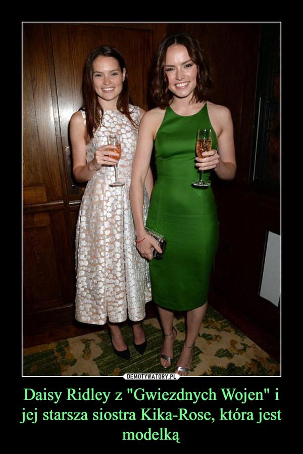 """Daisy Ridley z """"Gwiezdnych Wojen"""" i jej starsza siostra Kika-Rose, która jest modelką –"""