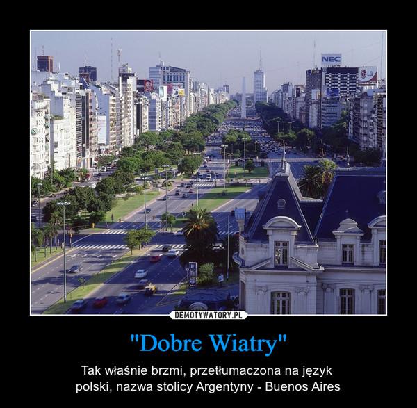 """""""Dobre Wiatry"""" – Tak właśnie brzmi, przetłumaczona na język polski, nazwa stolicy Argentyny - Buenos Aires"""