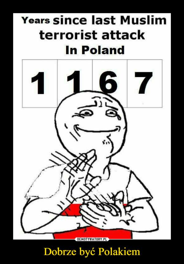 Dobrze być Polakiem –  Years since last Muslim terrorist attack In Poland